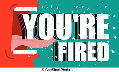 飛, 你是, fired., yells, 憤怒, shouts., 唾液, dismissal., 老板, 主任, 紅色